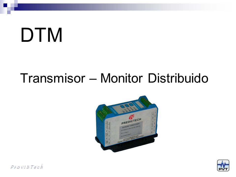 DTM Transmisor – Monitor Distribuido P r o v i b T e c h