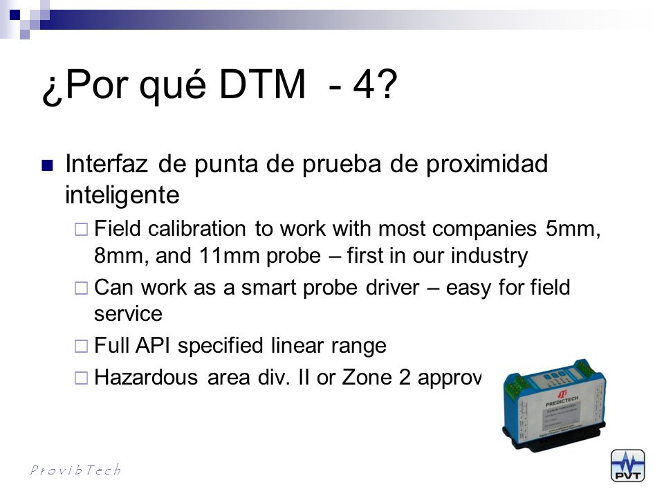 ¿Por qué DTM - 4? Interfaz de punta de prueba de proximidad inteligente Field calibration to work with most companies 5mm, 8mm, and 11mm probe – first