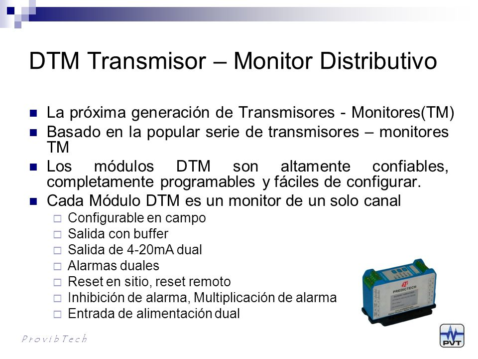DTM – Sistema de Monitoreo Distributivo Escala Completa La funcionalidad del módulo Tasa de Muestro Configuracion de Alarma de Relé OK set point Tiempo de retraso de la alarma Inhibición de alarma, Multiplicació de disparo (hardware o software) P r o v i b T e c h