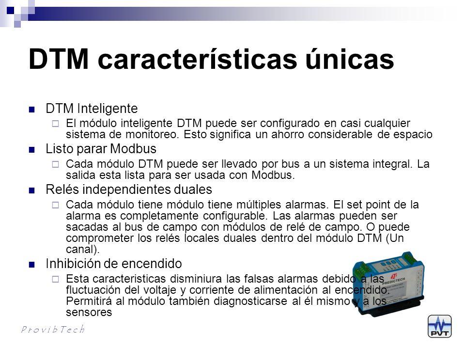 DTM características únicas Entrada de Alimentación Redundante Cualquier cambio en la fuente de alimentación no afectará el desempeño del sistema Salida Redundante Ambas salidas 4-20mA y Modbus pueden ser configuradas redundanes para máxima confiabilidad del sistema.