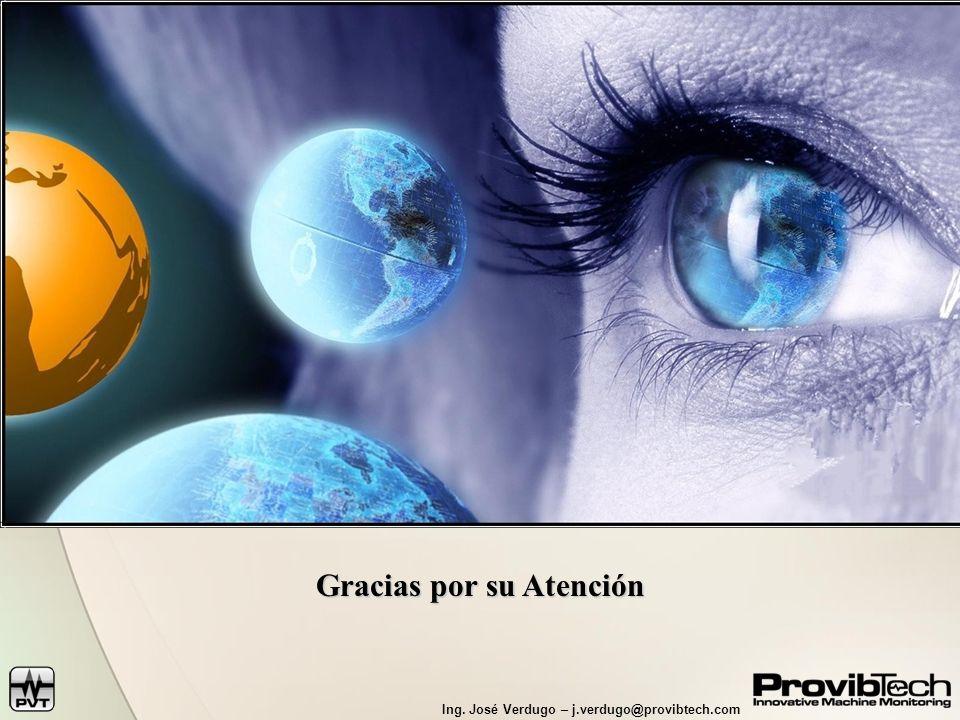 Ing. José Verdugo – j.verdugo@provibtech.com Gracias por su Atención