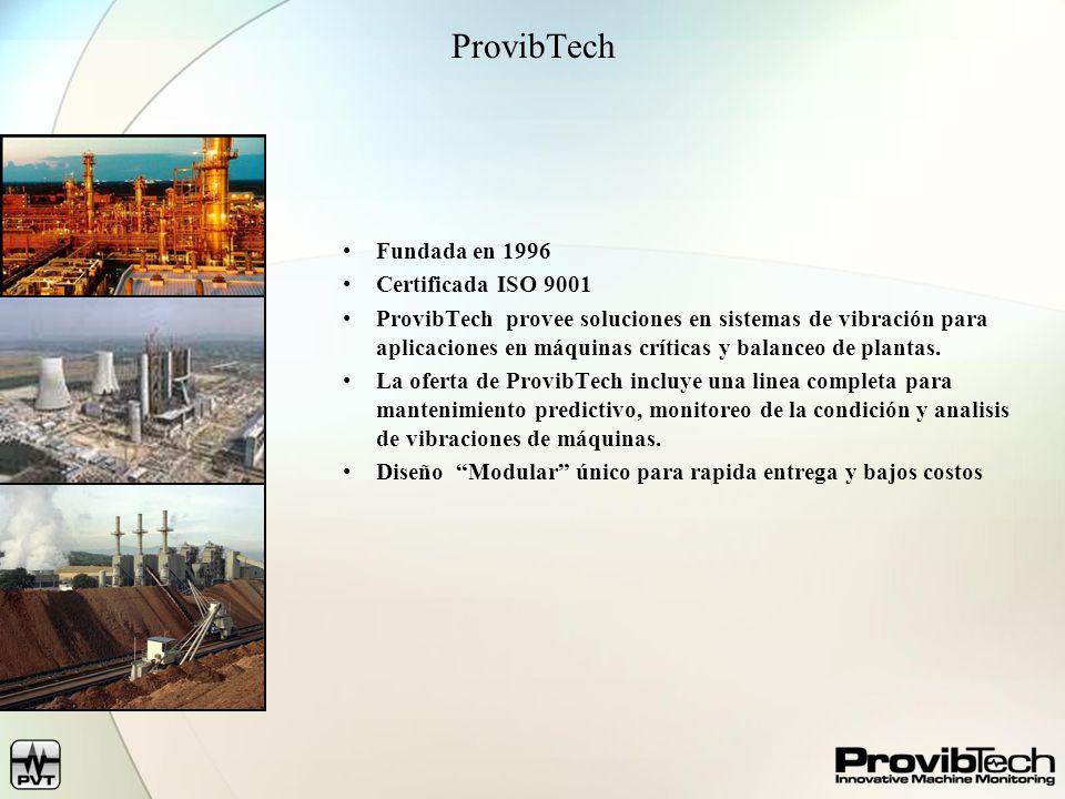 ProvibTech Fundada en 1996 Certificada ISO 9001 ProvibTech provee soluciones en sistemas de vibración para aplicaciones en máquinas críticas y balanceo de plantas.