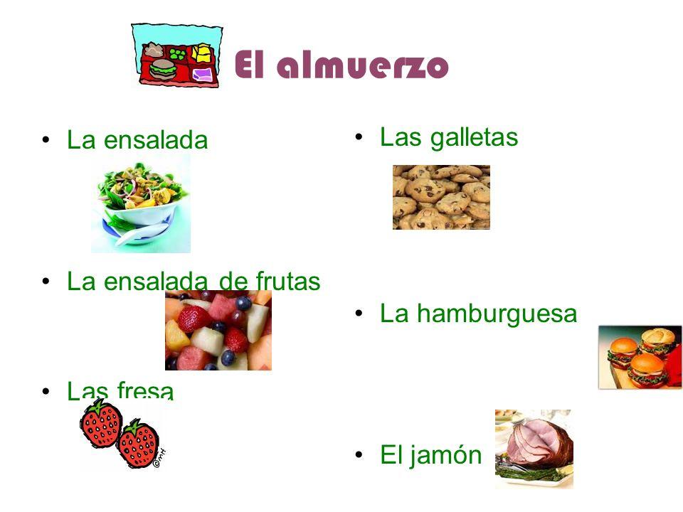 El almuerzo La ensalada La ensalada de frutas Las fresa Las galletas La hamburguesa El jamón