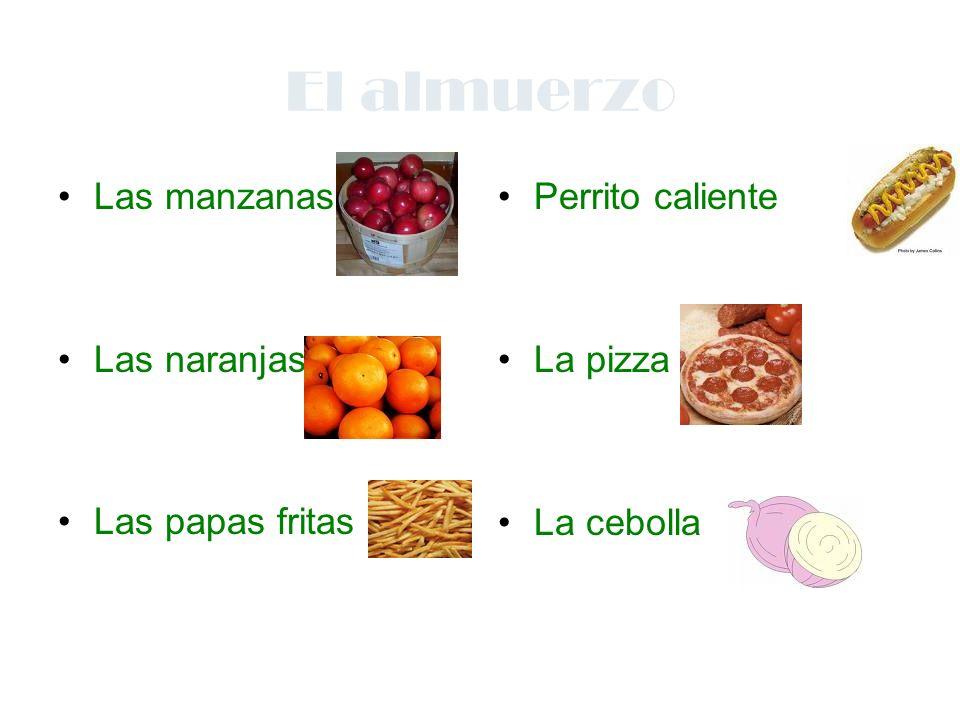 El almuerzo Las manzanas Las naranjas Las papas fritas Perrito caliente La pizza La cebolla