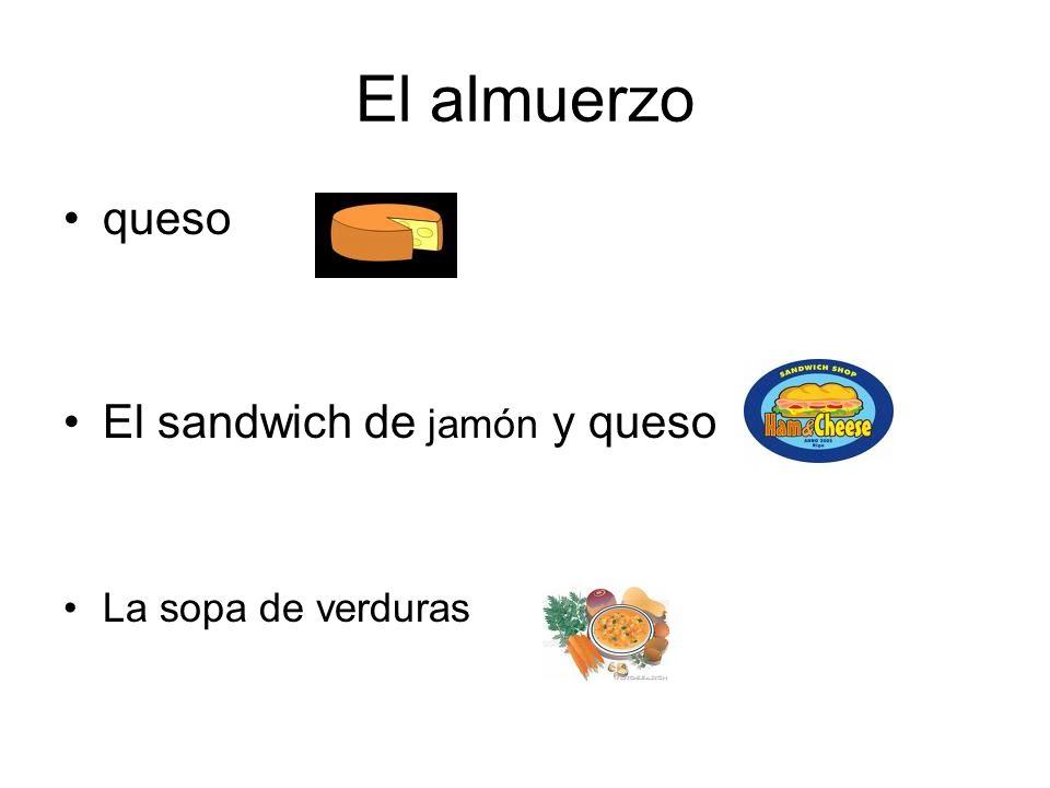 El almuerzo queso El sandwich de jamón y queso La sopa de verduras