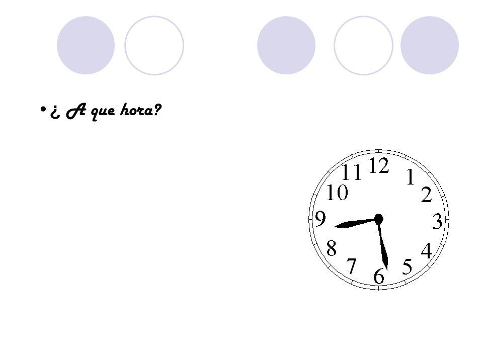 ¿ A que hora