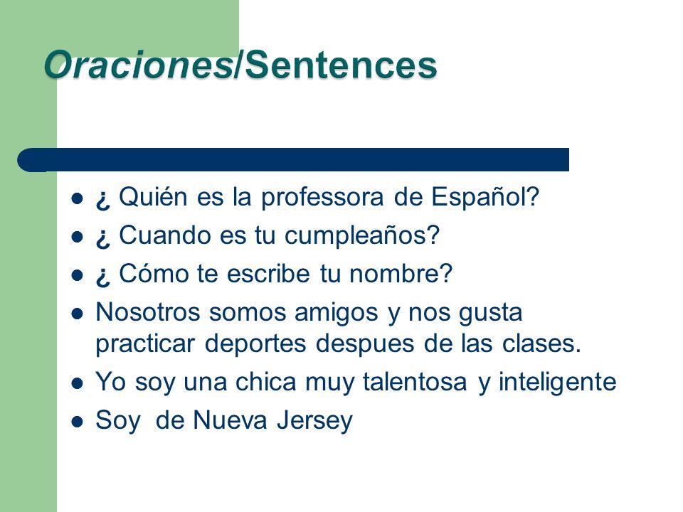 ¿ Quién es la professora de Español.¿ Cuando es tu cumpleaños.