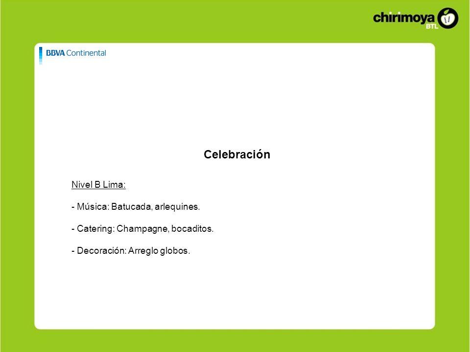 Celebración Nivel B Lima: - Música: Batucada, arlequines. - Catering: Champagne, bocaditos. - Decoración: Arreglo globos.