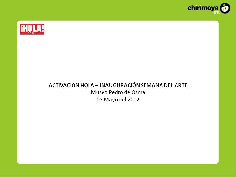 ACTIVACIÓN HOLA – INAUGURACIÓN SEMANA DEL ARTE Museo Pedro de Osma 08 Mayo del 2012