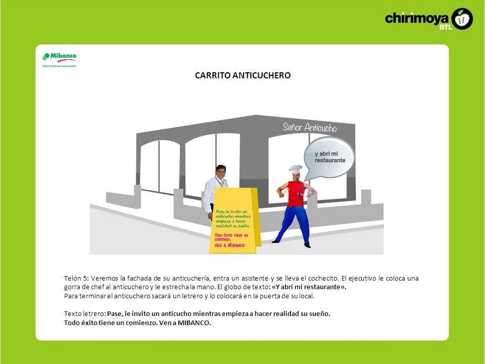 CARRITO ANTICUCHERO Telón 5: Veremos la fachada de su anticuchería, entra un asistente y se lleva el cochecito.