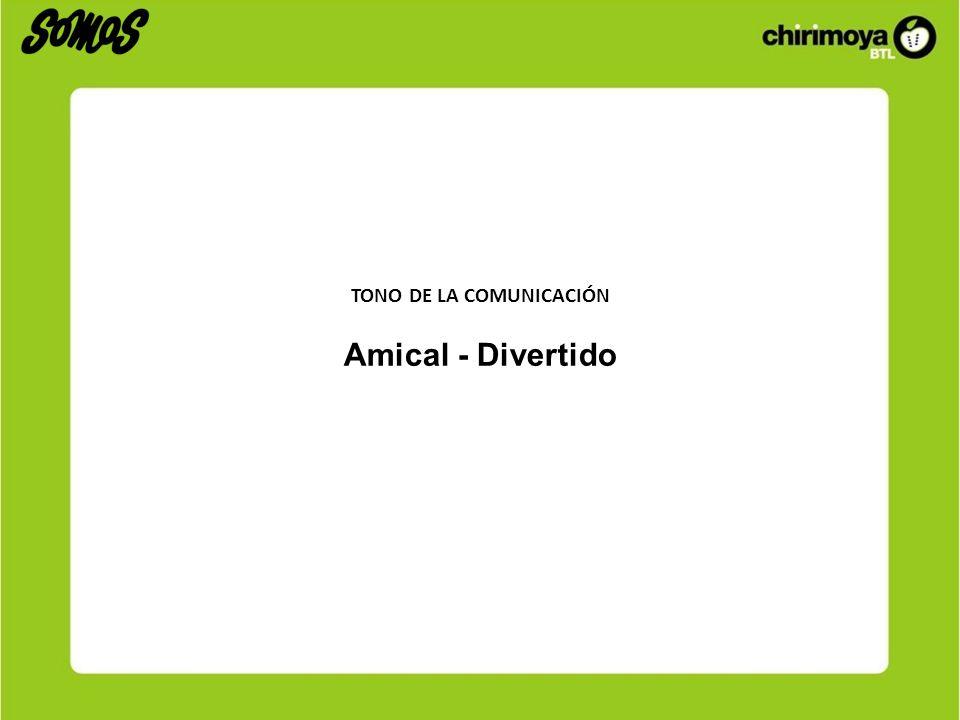 TONO DE LA COMUNICACIÓN Amical - Divertido