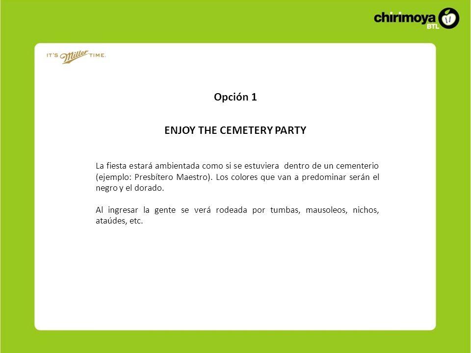 ENJOY THE CEMETERY PARTY La fiesta estará ambientada como si se estuviera dentro de un cementerio (ejemplo: Presbítero Maestro). Los colores que van a