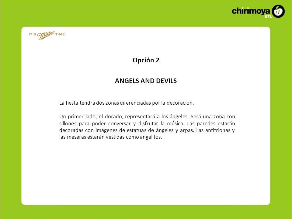 Opción 2 ANGELS AND DEVILS La fiesta tendrá dos zonas diferenciadas por la decoración. Un primer lado, el dorado, representará a los ángeles. Será una