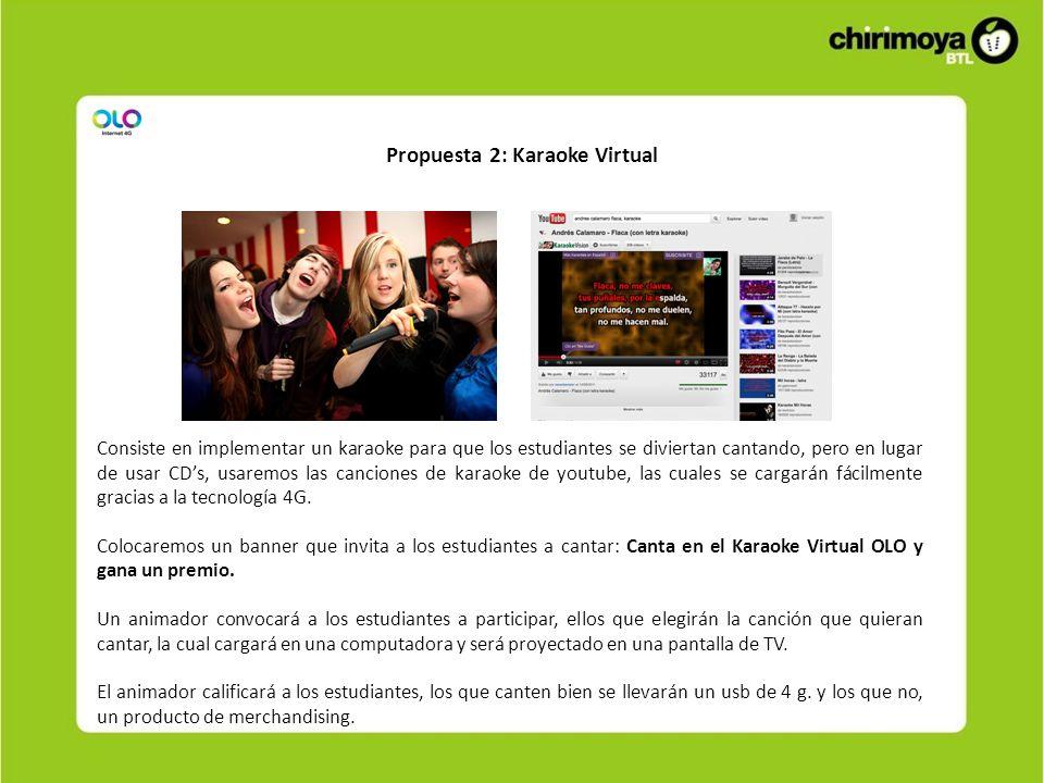 Propuesta 2: Karaoke Virtual Consiste en implementar un karaoke para que los estudiantes se diviertan cantando, pero en lugar de usar CDs, usaremos las canciones de karaoke de youtube, las cuales se cargarán fácilmente gracias a la tecnología 4G.