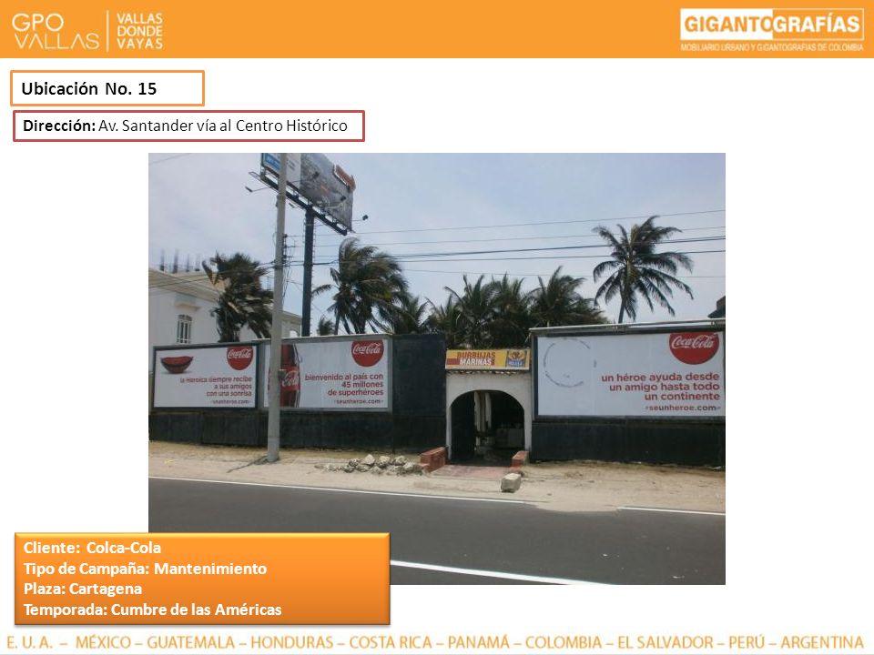 Ubicación No. 15 Dirección: Av. Santander vía al Centro Histórico Cliente: Colca-Cola Tipo de Campaña: Mantenimiento Plaza: Cartagena Temporada: Cumbr