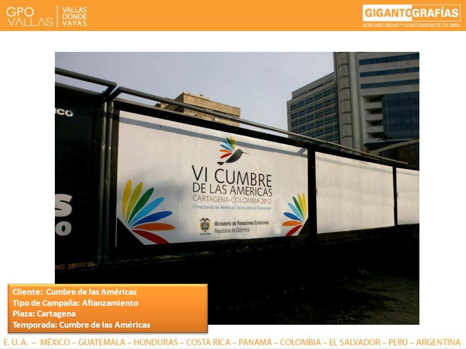 Cliente: Cumbre de las Américas Tipo de Campaña: Afianzamiento Plaza: Cartagena Temporada: Cumbre de las Américas Cliente: Cumbre de las Américas Tipo