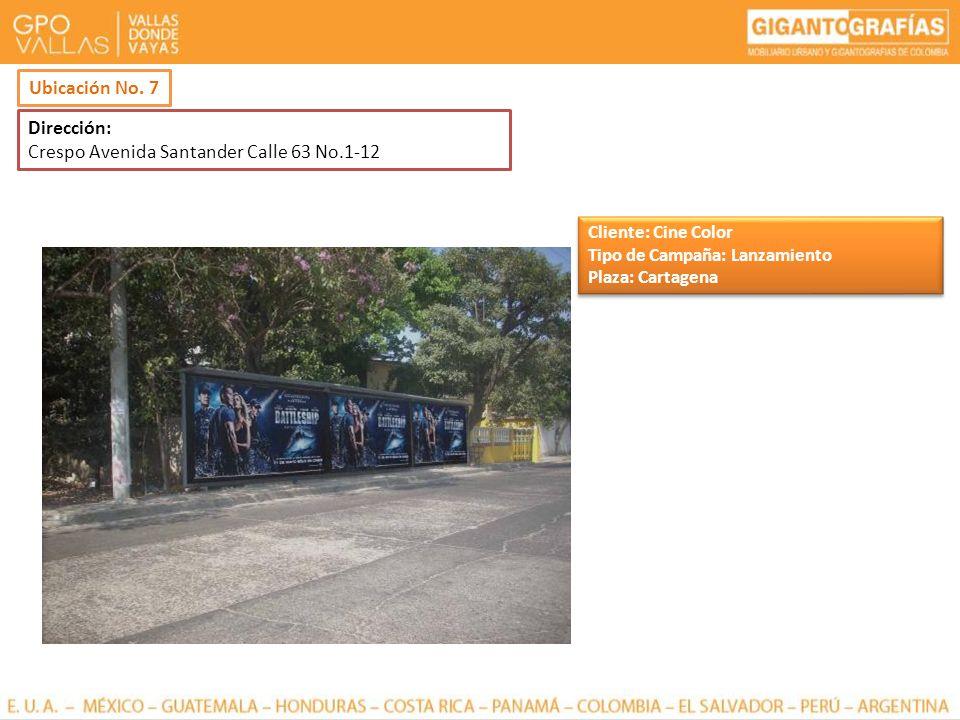 Dirección: Crespo Avenida Santander Calle 63 No.1-12 Ubicación No. 7 Cliente: Cine Color Tipo de Campaña: Lanzamiento Plaza: Cartagena Cliente: Cine C