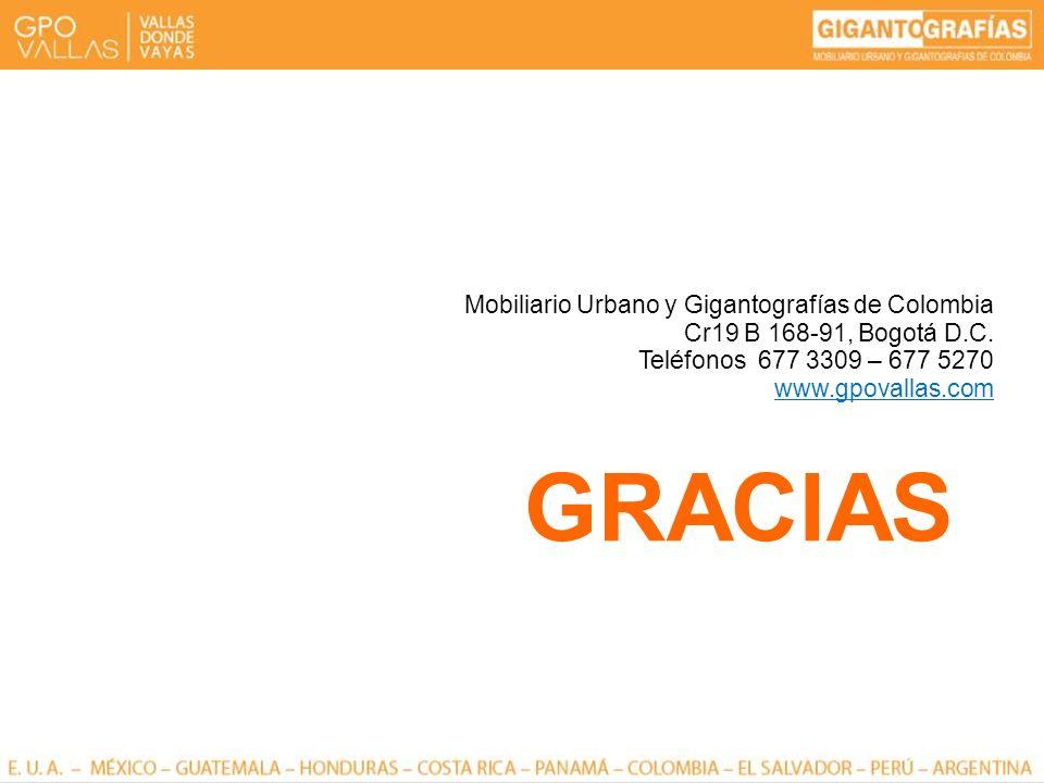 Mobiliario Urbano y Gigantografías de Colombia Cr19 B 168-91, Bogotá D.C. Teléfonos 677 3309 – 677 5270 www.gpovallas.com GRACIAS