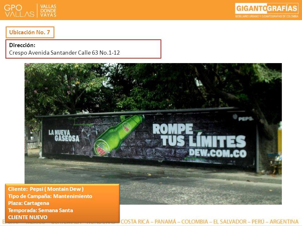 Dirección: Crespo Avenida Santander Calle 63 No.1-12 Ubicación No. 7 Cliente: Pepsi ( Montain Dew ) Tipo de Campaña: Mantenimiento Plaza: Cartagena Te