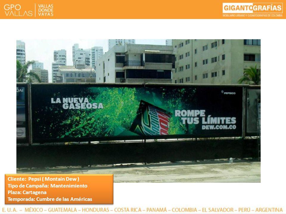 Cliente: Pepsi ( Montain Dew ) Tipo de Campaña: Mantenimiento Plaza: Cartagena Temporada: Cumbre de las Américas Cliente: Pepsi ( Montain Dew ) Tipo d