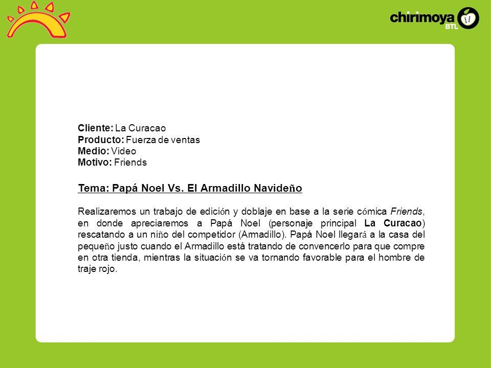 Cliente: La Curacao Producto: Fuerza de ventas Medio: Video Motivo: Friends Tema: Papá Noel Vs.