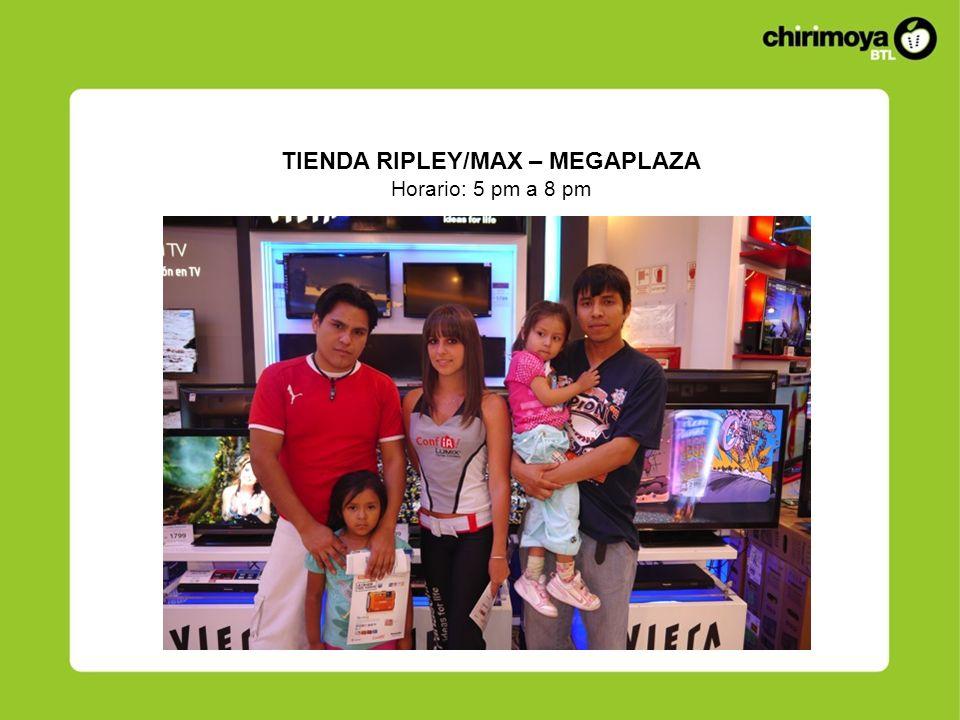 TIENDA RIPLEY/MAX – MEGAPLAZA Horario: 5 pm a 8 pm