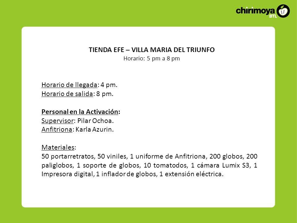 TIENDA EFE – VILLA MARIA DEL TRIUNFO Horario: 5 pm a 8 pm Horario de llegada: 4 pm. Horario de salida: 8 pm. Personal en la Activación: Supervisor: Pi