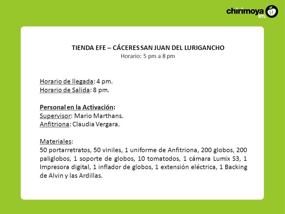TIENDA EFE – CÁCERES SAN JUAN DEL LURIGANCHO Horario: 5 pm a 8 pm Horario de llegada: 4 pm. Horario de Salida: 8 pm. Personal en la Activación: Superv