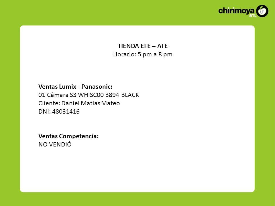 Ventas Lumix - Panasonic: 01 Cámara S3 WHISC00 3894 BLACK Cliente: Daniel Matias Mateo DNI: 48031416 Ventas Competencia: NO VENDIÓ TIENDA EFE – ATE Ho