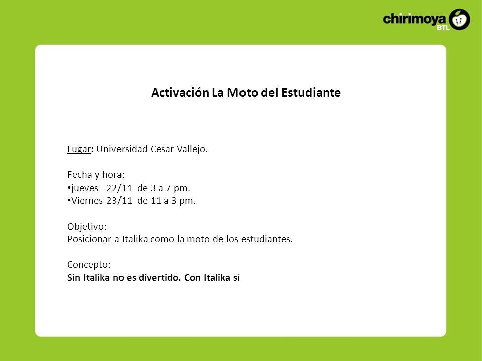 Activación La Moto del Estudiante Lugar: Universidad Cesar Vallejo. Fecha y hora: jueves 22/11 de 3 a 7 pm. Viernes 23/11 de 11 a 3 pm. Objetivo: Posi