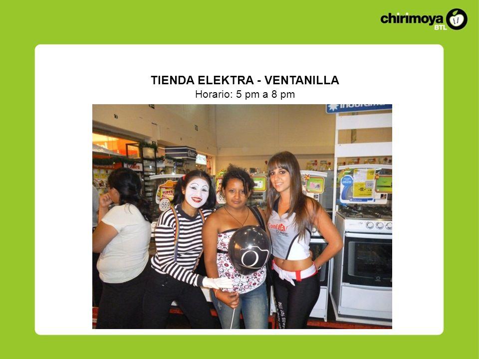 TIENDA ELEKTRA - VENTANILLA Horario: 5 pm a 8 pm