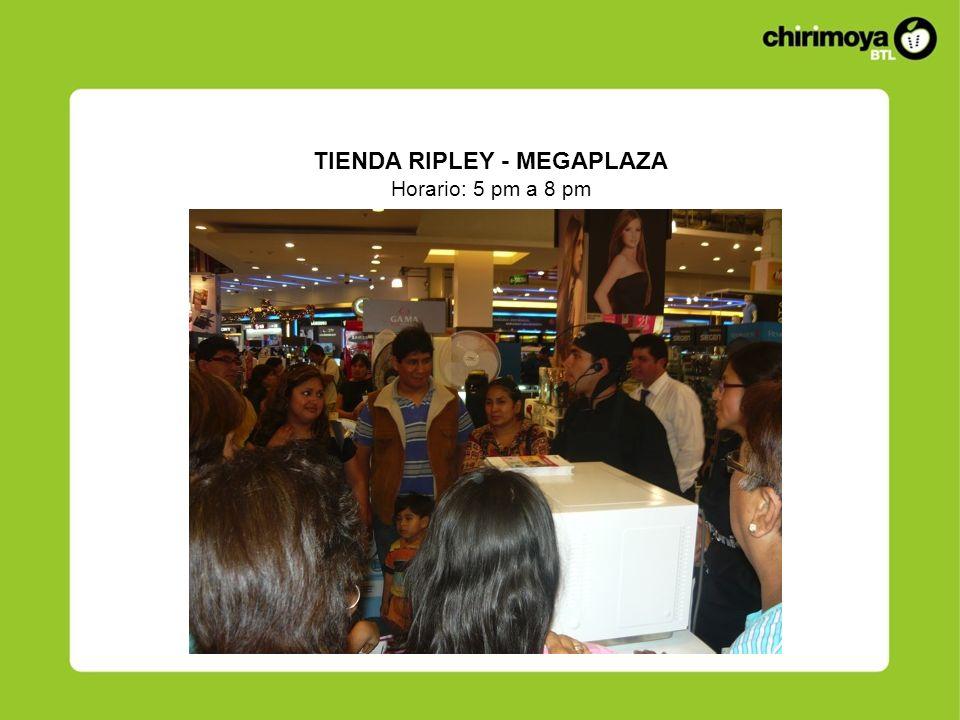 TIENDA RIPLEY - MEGAPLAZA Horario: 5 pm a 8 pm