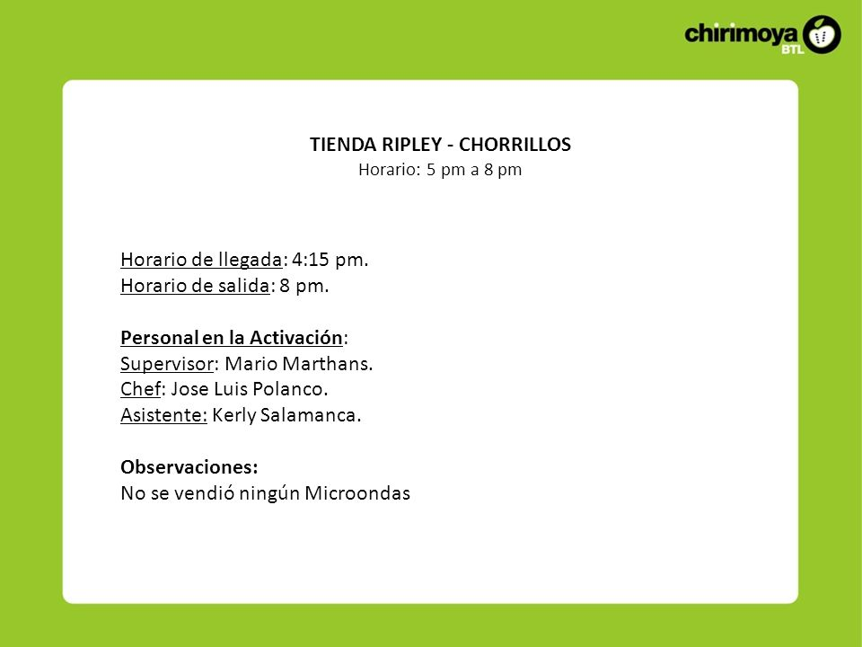 TIENDA RIPLEY - CHORRILLOS Horario: 5 pm a 8 pm Horario de llegada: 4:15 pm.