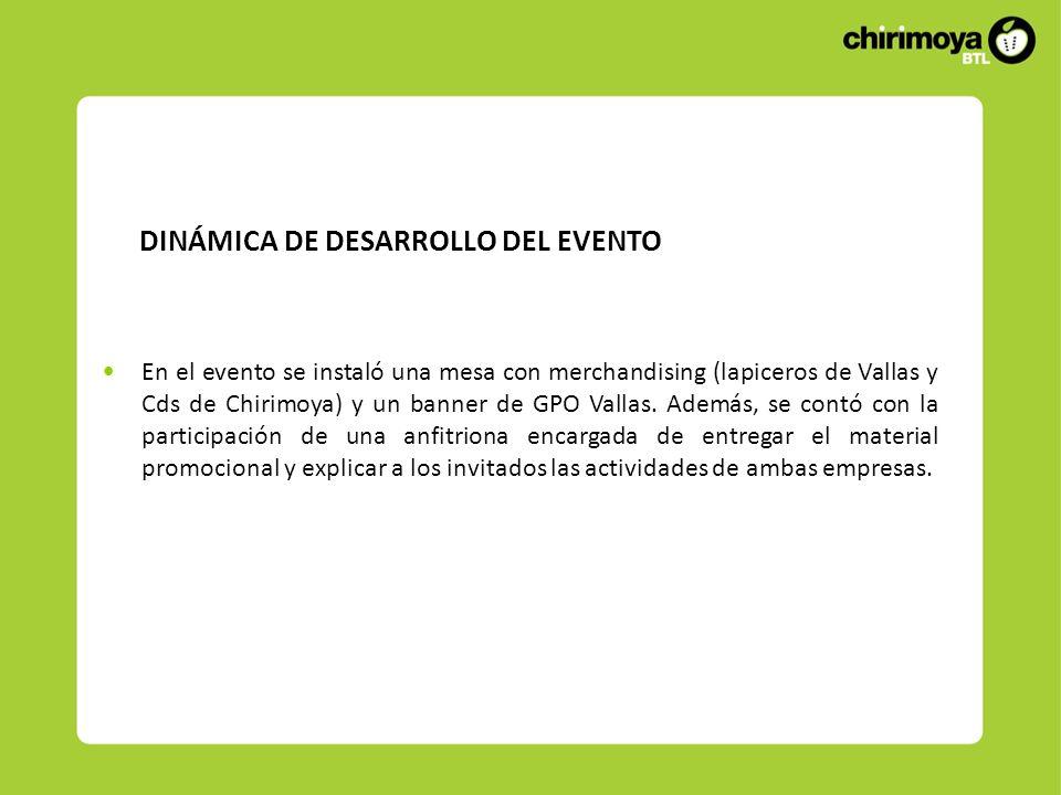 DINÁMICA DE DESARROLLO DEL EVENTO En el evento se instaló una mesa con merchandising (lapiceros de Vallas y Cds de Chirimoya) y un banner de GPO Valla