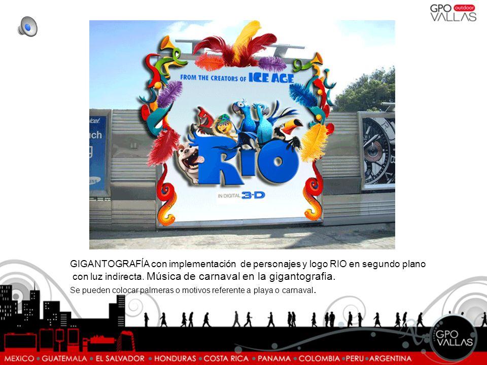 GIGANTOGRAFÍA con implementación de personajes y logo RIO en segundo plano con luz indirecta. Música de carnaval en la gigantografia. Se pueden coloca