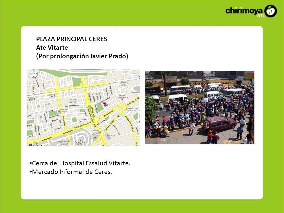 PLAZA PRINCIPAL CERES Ate Vitarte (Por prolongación Javier Prado) Cerca del Hospital Essalud Vitarte. Mercado Informal de Ceres.