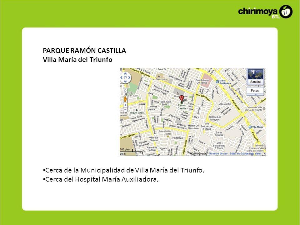 PARQUE RAMÓN CASTILLA Villa María del Triunfo Cerca de la Municipalidad de Villa María del Triunfo. Cerca del Hospital María Auxiliadora.