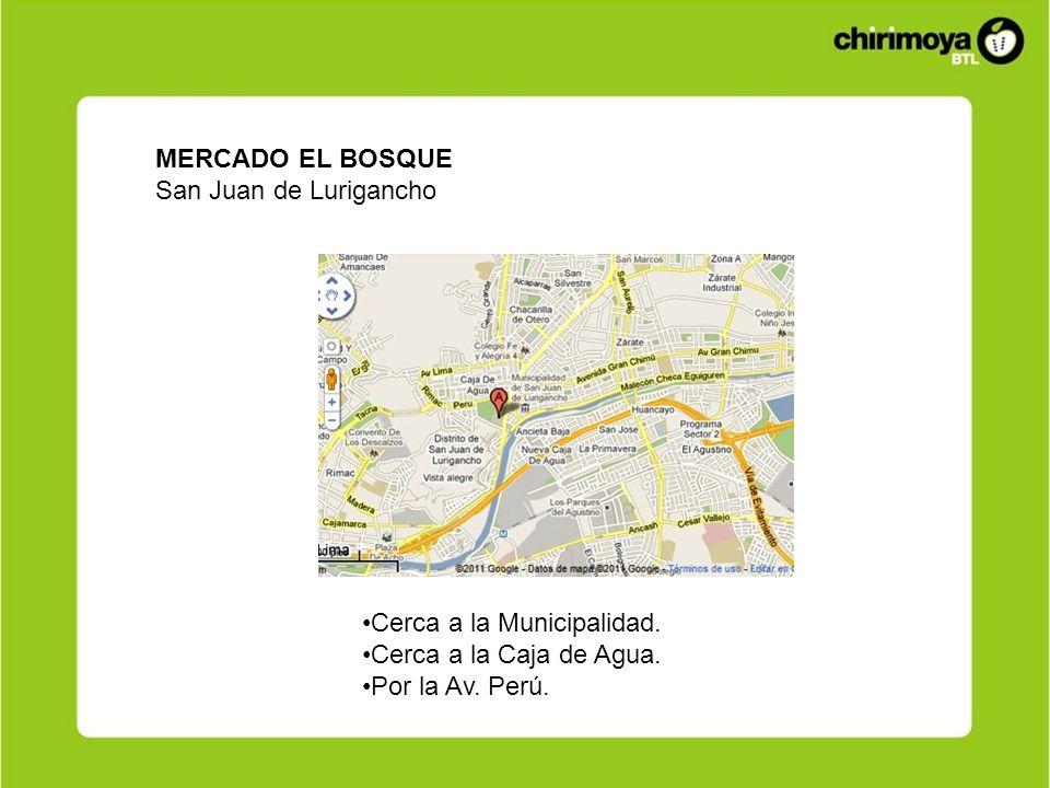 MERCADO EL BOSQUE San Juan de Lurigancho Cerca a la Municipalidad. Cerca a la Caja de Agua. Por la Av. Perú.