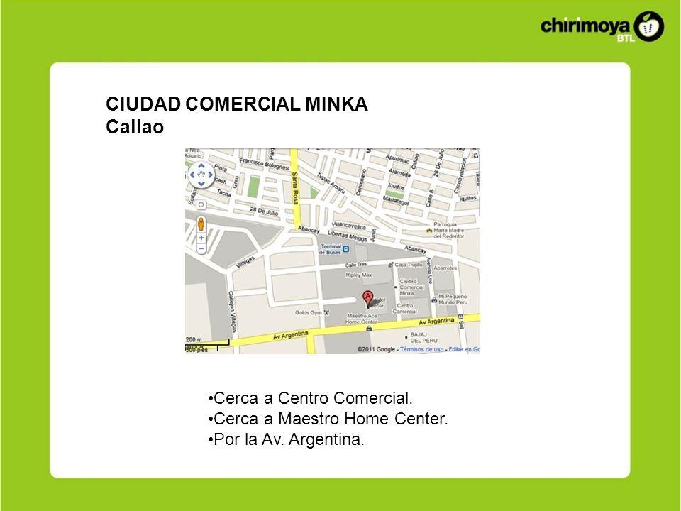 CIUDAD COMERCIAL MINKA Callao Cerca a Centro Comercial. Cerca a Maestro Home Center. Por la Av. Argentina.