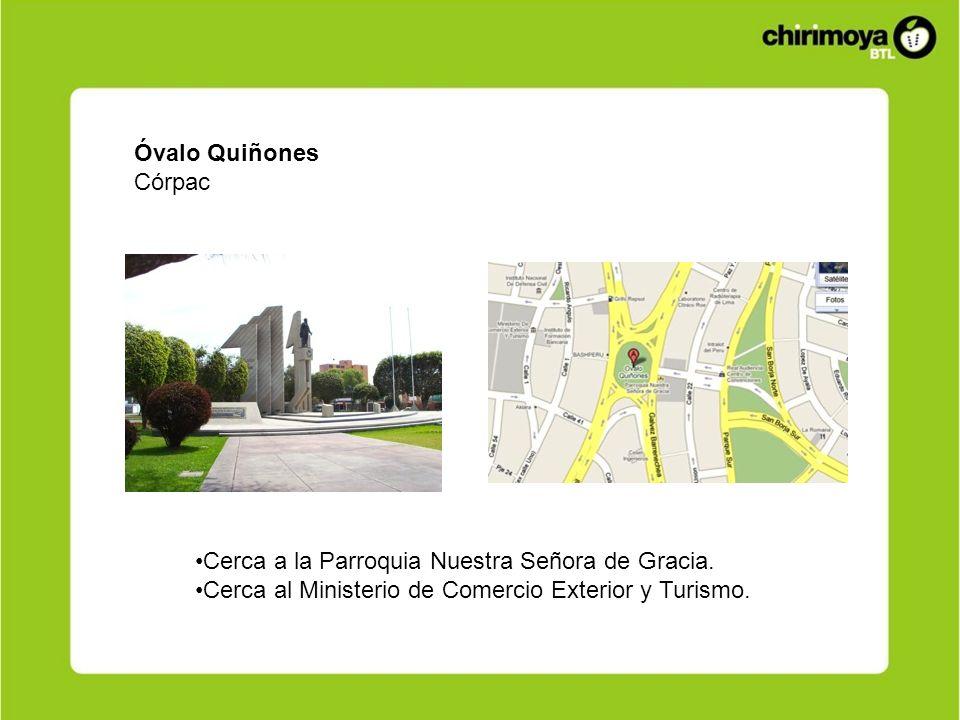 Óvalo Quiñones Córpac Cerca a la Parroquia Nuestra Señora de Gracia. Cerca al Ministerio de Comercio Exterior y Turismo.