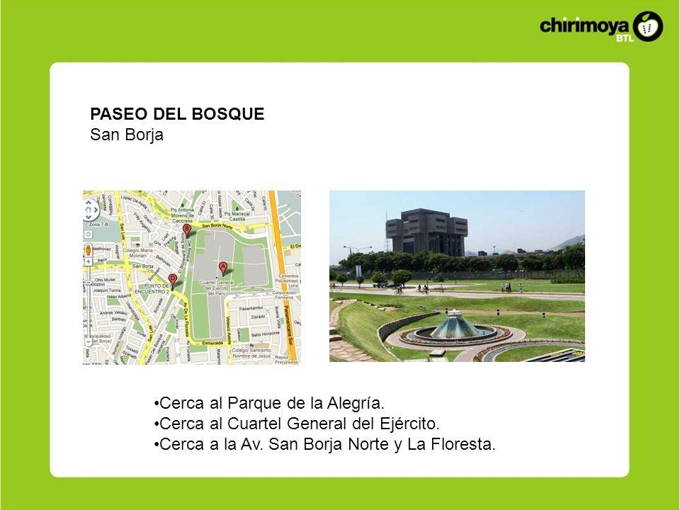 PASEO DEL BOSQUE San Borja Cerca al Parque de la Alegría. Cerca al Cuartel General del Ejército. Cerca a la Av. San Borja Norte y La Floresta.