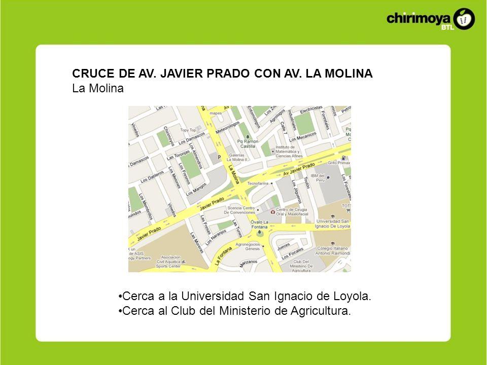 CRUCE DE AV. JAVIER PRADO CON AV. LA MOLINA La Molina Cerca a la Universidad San Ignacio de Loyola. Cerca al Club del Ministerio de Agricultura.