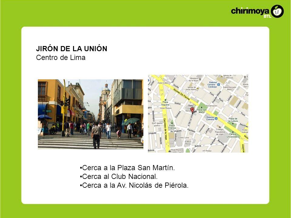 JIRÓN DE LA UNIÓN Centro de Lima Cerca a la Plaza San Martín. Cerca al Club Nacional. Cerca a la Av. Nicolás de Piérola.