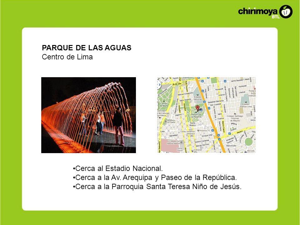 PARQUE DE LAS AGUAS Centro de Lima Cerca al Estadio Nacional. Cerca a la Av. Arequipa y Paseo de la República. Cerca a la Parroquia Santa Teresa Niño