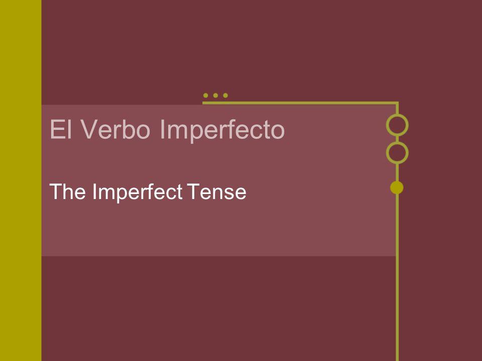 El Verbo Imperfecto The Imperfect Tense