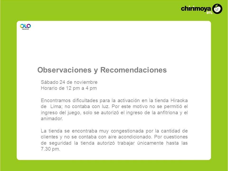Sábado 24 de noviembre Horario de 12 pm a 4 pm Encontramos dificultades para la activación en la tienda Hiraoka de Lima; no contaba con luz. Por este