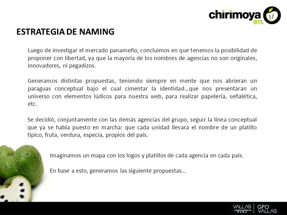 ESTRATEGIA DE NAMING Luego de investigar el mercado panameño, concluimos en que tenemos la posibilidad de proponer con libertad, ya que la mayoría de