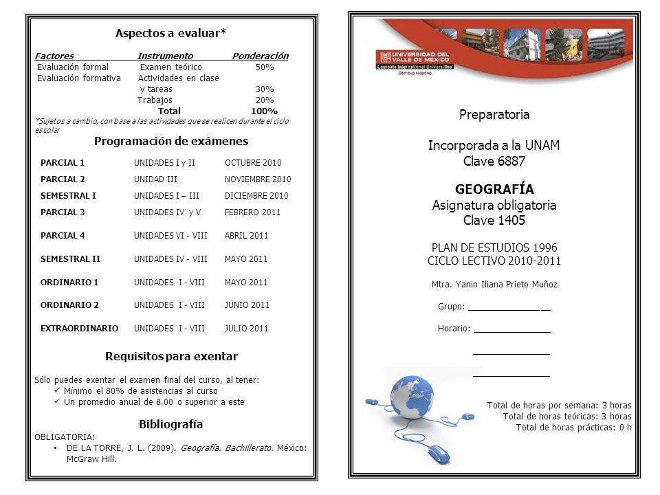 Preparatoria Incorporada a la UNAM Clave 6887 GEOGRAFÍA Asignatura obligatoria Clave 1405 PLAN DE ESTUDIOS 1996 CICLO LECTIVO 2010-2011 Mtra. Yanin Il