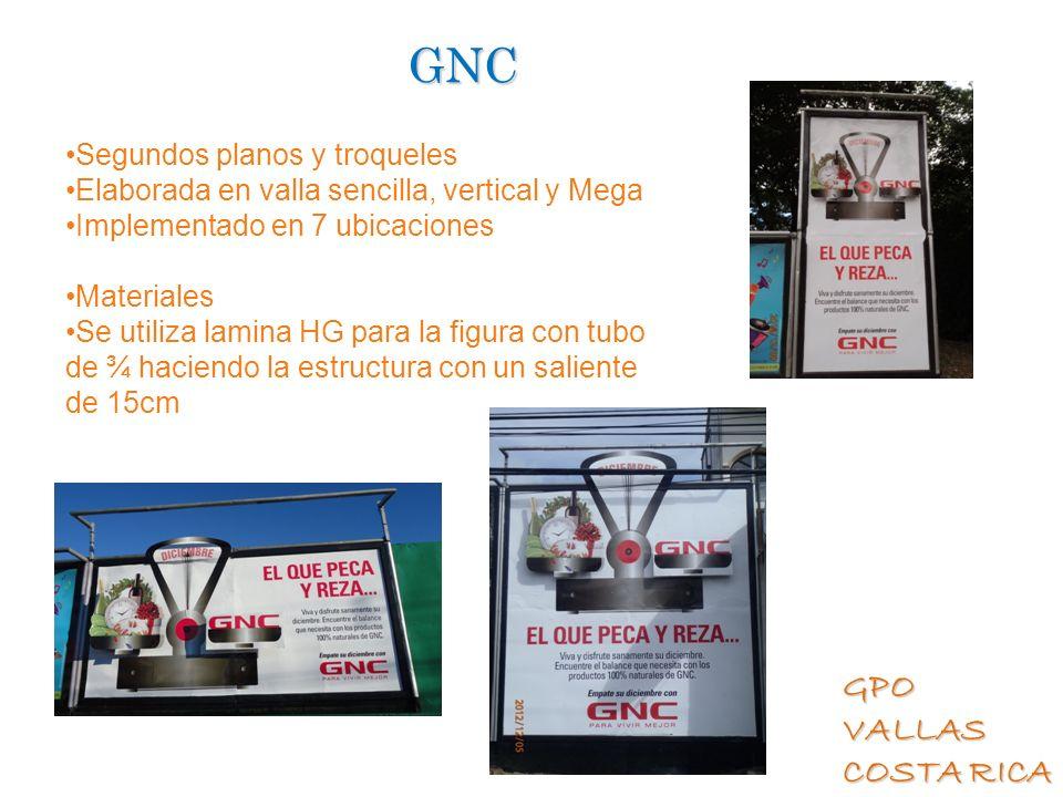 GPO VALLAS COSTA RICA GNC Segundos planos y troqueles Elaborada en valla sencilla, vertical y Mega Implementado en 7 ubicaciones Materiales Se utiliza
