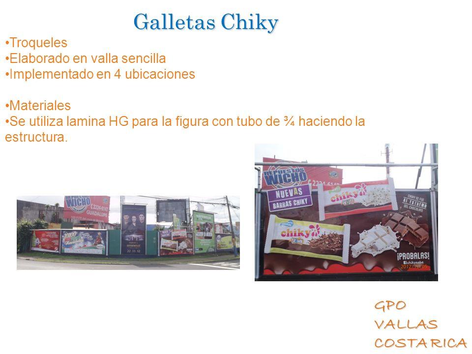GPO VALLAS COSTA RICA Galletas Chiky Troqueles Elaborado en valla sencilla Implementado en 4 ubicaciones Materiales Se utiliza lamina HG para la figur